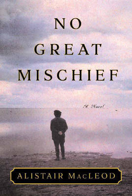 No Great Mischiefby: MacLeod, Alistair - Product Image