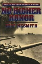 No Higher Honor: The U.S.S. Yorktown and the Battle of Midwayby: Nesmith, Jeff - Product Image