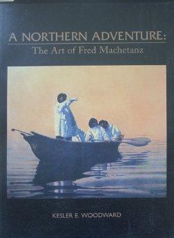 Northern Adventure, A: The Art of Fred Machetanzby: Woodward, Kesler E. - Product Image
