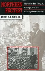 Northern Protest: Martin Luther King, Jr., Chicago, and the Civil Rights Movementby: Ralph Jr., James R. - Product Image
