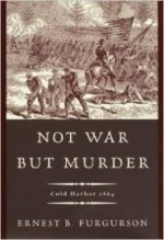 Not War but Murder: Cold Harbor 1864by: Furgurson, Ernest B. - Product Image
