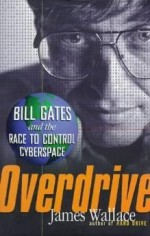 OVERDRIVE: BILL GATES AND THE RACE TO CONTROL CYBERSPACEWallace, James - Product Image