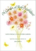 Oh Garden of Fresh Possibilities!: Notes from a Gloucester Gardenby: Smith, Kim - Product Image
