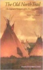 Old North Trail: Life, Legends, and Religion of the Blackfeet Indians, Theby: McClintock, Walter - Product Image