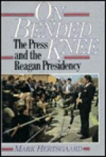 On Bended Knee - The Press and the Reagon Presidencyby: Hertsgaard, Mark - Product Image