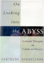 On Looking Into The Abyss: Untimely Thoughts on Culture and Societyby: Himmelfarb, Gertrude - Product Image