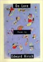 On Love: Poemsby: Hirsch, Edward - Product Image