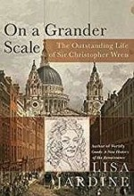 On a Grander Scale: The Outstanding Life of Sir Christopher WrenJardine, Lisa - Product Image