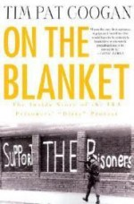 """On the Blanket: The Inside Story of the IRA Prisoners' """"Dirty"""" Protestby: Coogan, Tim Pat - Product Image"""