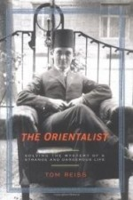 Orientalist, The : Solving the Mystery of a Strange and Dangerous Lifeby: Reiss, Tom - Product Image