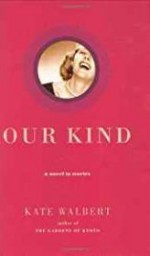 Our Kind: A Novel in Storiesby: Walbert, Kate - Product Image