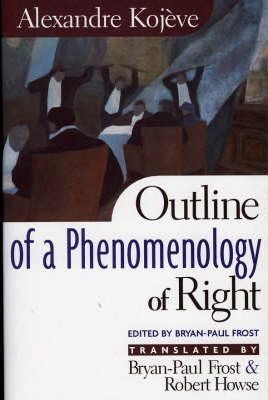 Outline of a Phenomenology of Rightby: Kojeve, Alexandre - Product Image