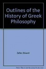Outlines of the History of Greek PhilosophyZeller, Eduard - Product Image