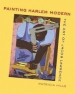 Painting Harlem Modern: The Art of Jacob Lawrenceby: Hills, Patricia - Product Image