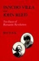 Pancho Villa and John Reed: Two Faces of Romantic Revolutionby: Tuck, Jim - Product Image