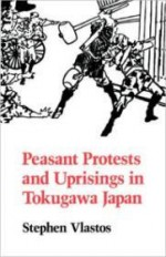 Peasant Protests and Uprisings in Tokugawa Japanby: Vlastos, Stephen - Product Image