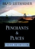 Penchants and Places: Essays and Criticismby: Leithauser, Brad - Product Image