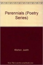 Perennials (Poetry Series)by: Kitchen, Judith - Product Image