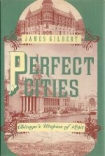Perfect Cities: Chicago's Utopias of 1893Gilbert, James - Product Image