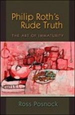 Philip Roth's Rude Truth: The Art of ImmaturityPosnock, Ross - Product Image
