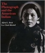 Photograph and the American Indian, Theby: Bush, Alfred L. - Product Image
