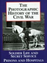 Photographic History of the Civil War, The, Volume 4: Soldier Life and Secret Serviceby: Oppel, Frank (Editor) - Product Image