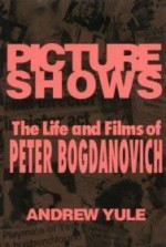 Picture Shows: The Life and Films of Peter Bogdanovichby: Yule, Andrew - Product Image