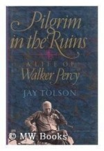 Pilgrim in the Ruins: A Life of Walker Percyby: Tolson, Jay - Product Image