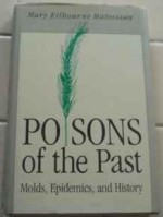 Poisons of the Past: Molds, Epidemics, and HistoryMatossian, Mary Kilbourne - Product Image