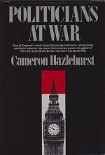 Politicians At War: July 1914 to May 1915Hazelhurst, Cameron - Product Image