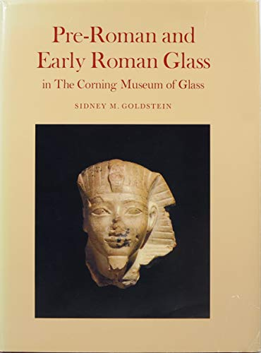 Pre-Roman and Early Roman Glass in the Corning Museum of Glassby: Goldstein, Sidney M. - Product Image