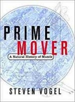 Prime Mover: A Natural History of MuscleVogel, Steven - Product Image