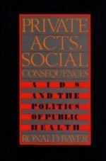 Private Acts, Social Consequences: Aids and the Politics of Public Healthby: Bayer, Ronald - Product Image