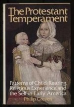 Protestant Temperament, The : Patterns of Child-Rearing, Religious Experience, and the Self in Early Americaby: Greven, Philip J. - Product Image
