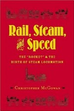 """Rail, Steam, and Speed: The """"Rocket"""" and the Birth of Steam Locomotionby: McGowan, Chris - Product Image"""