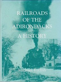 Railroads of the Adirondacks: A Historyby: Kudish, Michael - Product Image