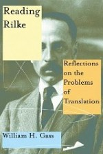 Reading Rilke: Reflections on the Problems of Translationby: Gass, William H. - Product Image