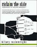 Reclaim the State: Experiments in Popular Democracyby: Wainwright, Hilary - Product Image