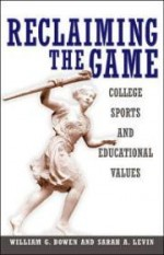 Reclaiming the Game: College Sports and Educational Valuesby: Bowen, William G. - Product Image
