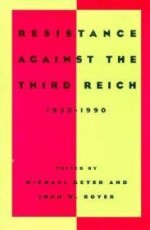 Resistance Against the Third Reich 19331990by: Ceyer, Michael and Boyer, John W. - Product Image