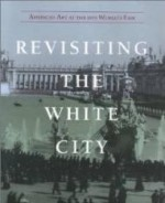 Revisiting the White City: American Art at the 1893 World's Fairby: Art, National Museum of American (U.S.) - Product Image