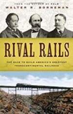 Rival Rails: The Race to Build America's Greatest Transcontinental RailroadBorneman, Walter R. - Product Image