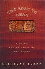 Road to Ubar, The : Finding the Atlantis of the Sandsby: Clapp, Nicholas - Product Image