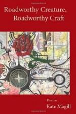 Roadworthy Creature, Roadworthy Craft: Poemsby: Magill, Kate - Product Image