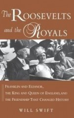 Roosevelts and the Royals, The : Franklin and Eleanor, the King and Queen of England, and the Friendship That Changed Historyby: Swift, Will - Product Image