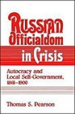 Russian Officialdom in Crisis: Autocracy and Local Self-Government, 1861-1900Pearson, Thomas S. - Product Image