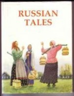 Russian Tales: (Includes the following stories) The Tale of the Brother from the Steppes; The Tale of the Three Pancakes; The Tale of the Three Rubles; The Tale of Big Bad Wolf Eusthyhius; The Tale of Mr. William Goat; The Tale of th - Product Image