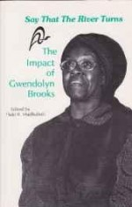 SAY THAT THE RIVER TURNS: THE IMPACT OF GWENDOLYN BROOKSMadhubuti, Haki R. (Editor) - Product Image