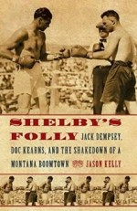 SHELBY'S FOLLY: JACK DEMPSEY, DOC KEARNS, AND THE SHAKEDOWN OF A MONTANA BOOMTOWNKelly, Jason - Product Image