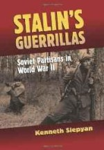 STALIN'S GUERRILLAS: SOVIET PARTISANS IN WORLD WAR IISlepyan, Kenneth - Product Image
